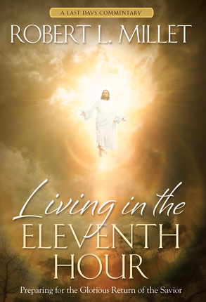 Living in the Eleventh Hour by Robert L. Millet Blog Tour