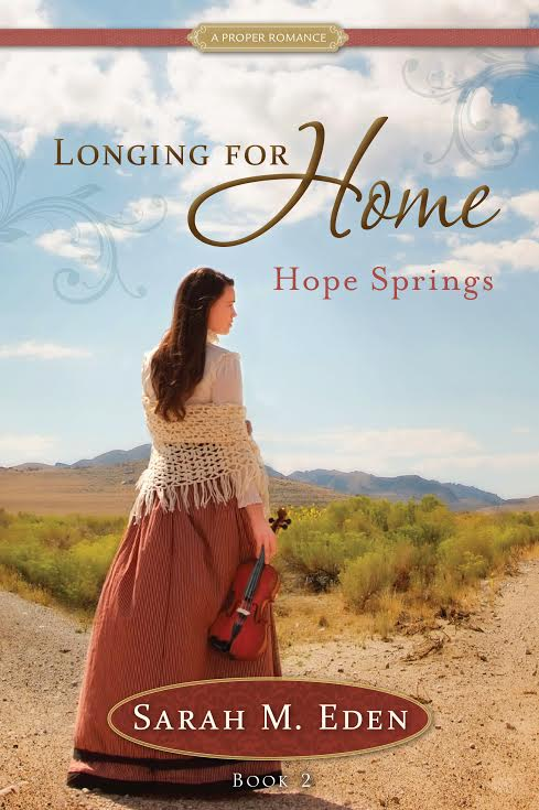 Longing for Home: Hope Springs By Sarah M. Eden Blog Tour