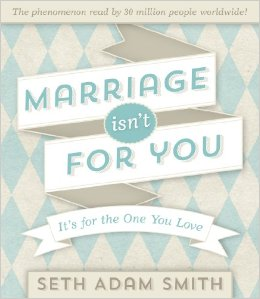 Blog Tour & Giveaway: Marriage Isn't For You by Seth Adam Smith