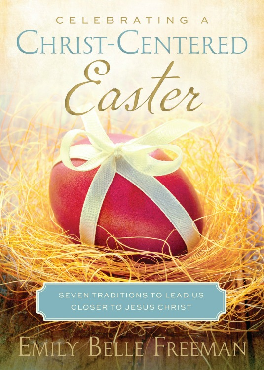 Celebrating a Christ-Centered Easter By Emily Belle Freeman~ Blog Tour