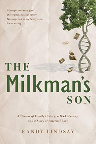 The Milkman's Son: A Memoir of Family History. A DNA Mystery. A Story of Paternal Love